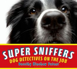 Super Sniffers: Dog Detectives on the Job