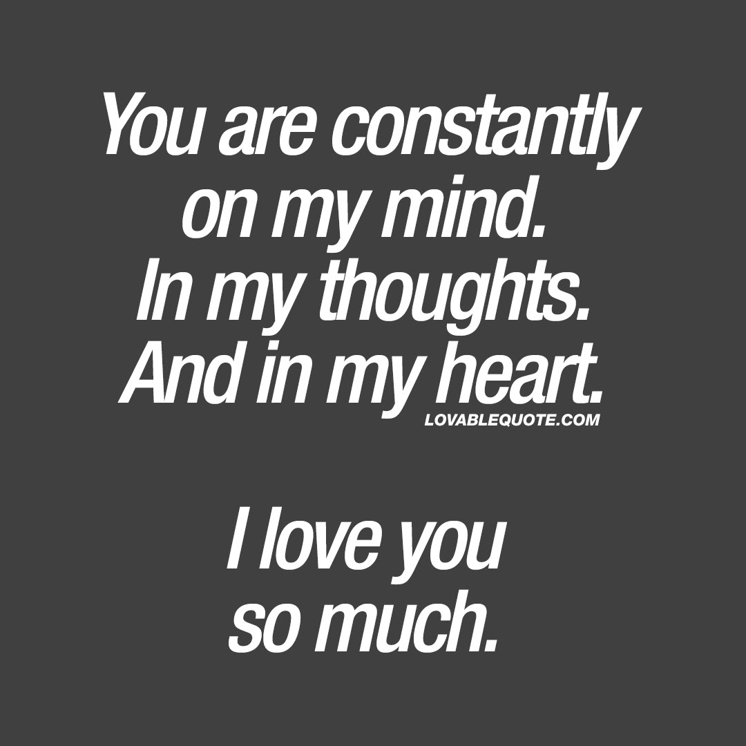You are constantly on my mind In my thoughts And in my heart
