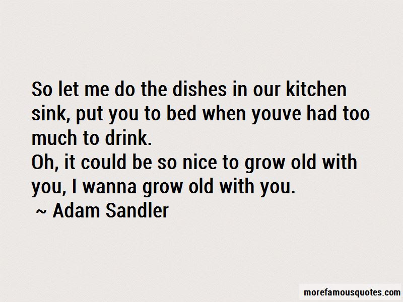 Wanna Grow Old You Quotes Top 2 Quotes About Wanna Grow Old You