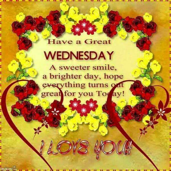 Have A Great Wednesday I Love You Pictures Photos And Images For