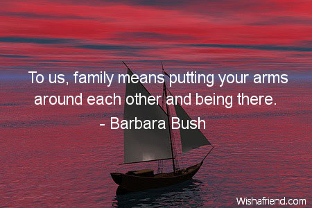 Barbara Bush Quote To Us Family Means Putting Your Arms Around