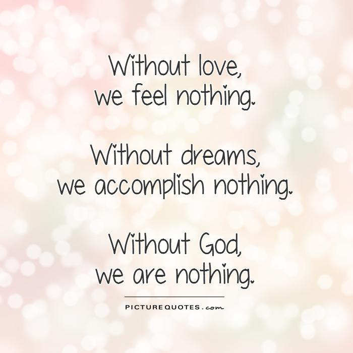 Without Love We Feel Nothing Without Dreams We Accomplish