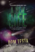 Title: The Galahad Archives Book Three: A New Life, Author: Dom Testa