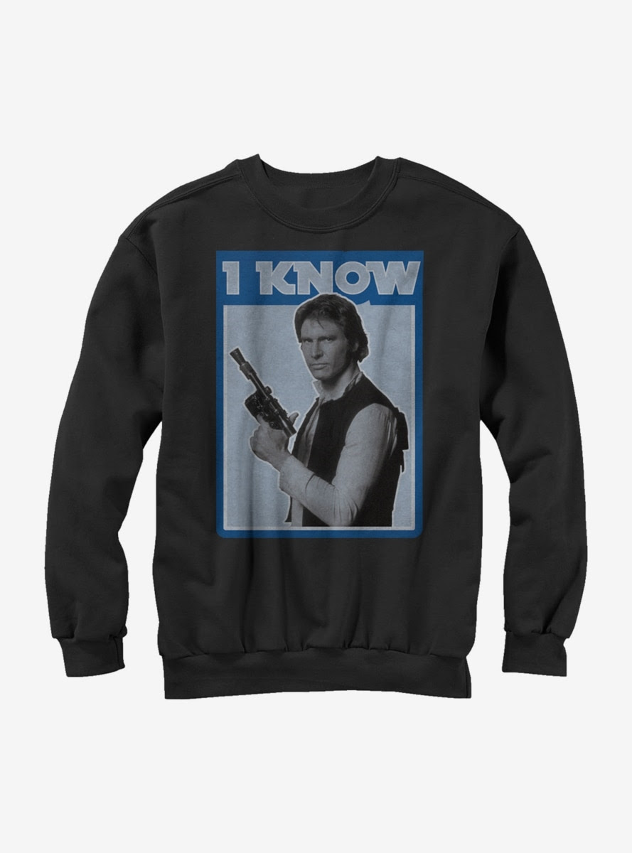 Star Wars Han Solo Quote I Know Girls Sweatshirt Northpark