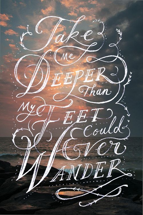 """Oceans by Hillsong. """"Spirit lead me where my trust is without borders, Let me walk upon the waters wherever You would call me. Take me deeper than my feet could ever wander, and my faith will be made stronger in the presence of my Savior."""""""