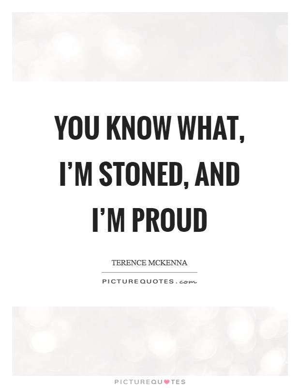 You Know What Im Stoned And Im Proud Picture Quotes