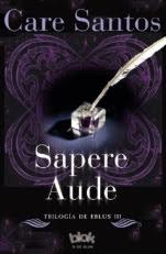 Sapere aude (Trilogía de Eblus III) Care Santos