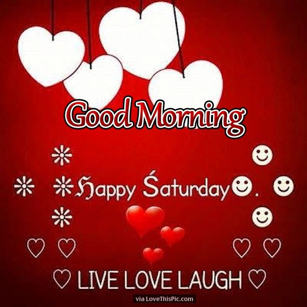 Live Laugh Love Good Morning Saturday Pictures Photos And Images