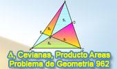 Problema de Geometría 962 (English ESL): Triangulo, Dos Cevianas, Producto de Áreas