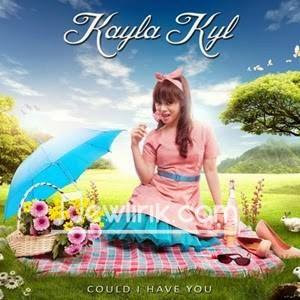 lirik Kayla Kyl - Could I Have You