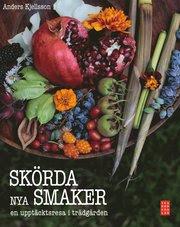 Bokomslag Skörda nya smaker : en upptäcktsresa i trädgården (inbunden)