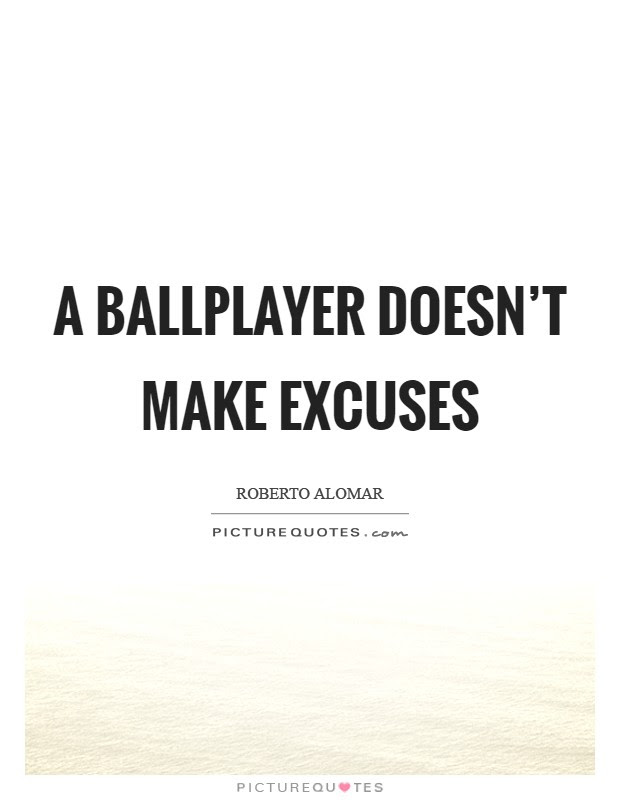A Ballplayer Doesnt Make Excuses Picture Quotes