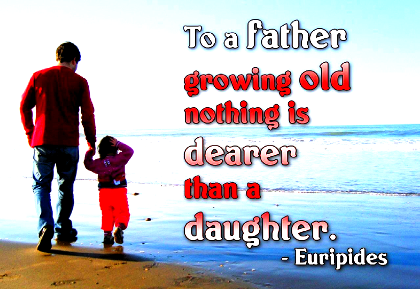 To A Father Growing Old Nothing Is Dearer Than A Daughter Pictures