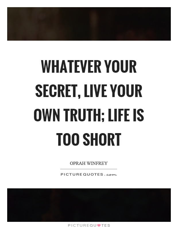 Whatever Your Secret Live Your Own Truth Life Is Too Short