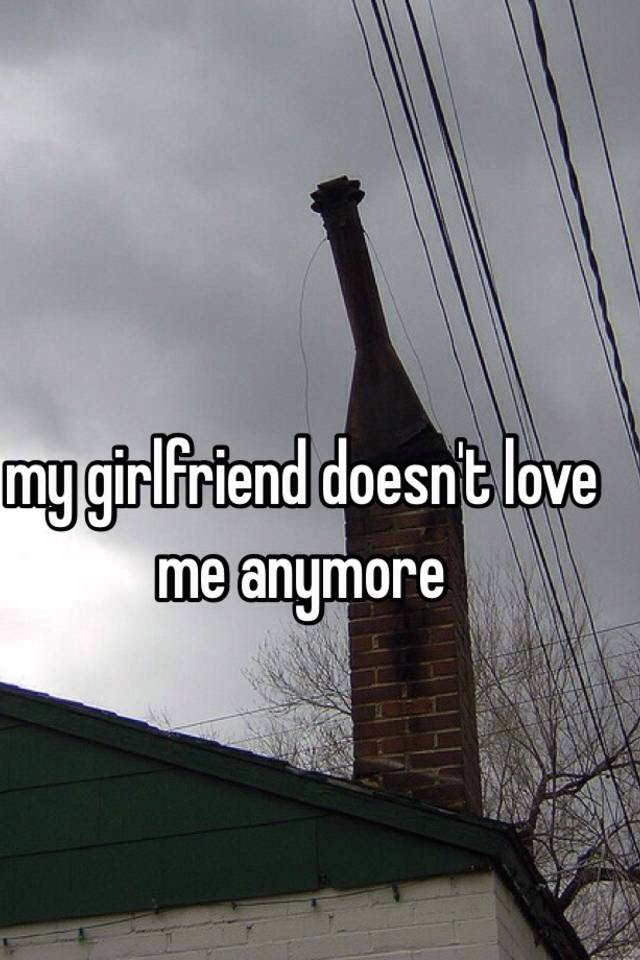 My Girlfriend Doesnt Love Me Anymore