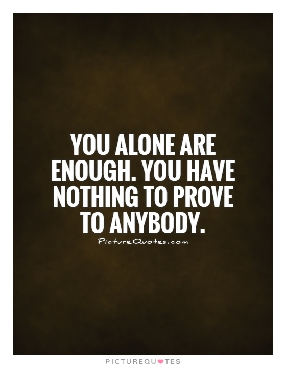 You Alone Are Enough You Have Nothing To Prove To Anybody Picture