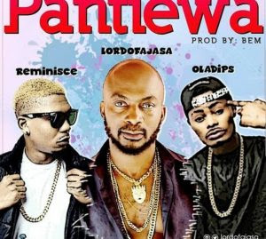 Download Music Mp3:- Lord Of Ajasa Ft. Reminisce And Oladips – Pantiewa