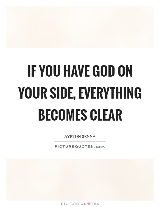 If You Have God On Your Side Everything Becomes Clear Picture Quotes