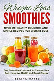 Weight Loss Smoothies By Eliana Watts Pdf B087zxh5hv Cook Ebooks