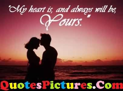 Fabulous Love Quote My Heart Is And Always Will Be Yours