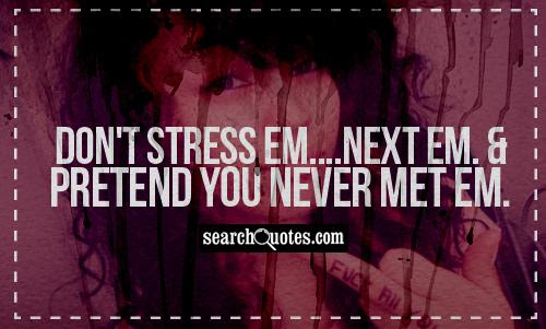 Dont Stress Emnext Em And Pretend You Never Met Em