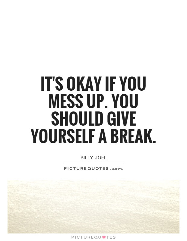 Its Okay If You Mess Up You Should Give Yourself A Break Picture
