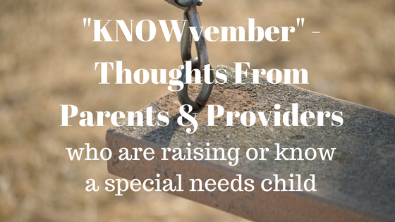 Knowvember Thoughts From Parents Providers About Special Needs