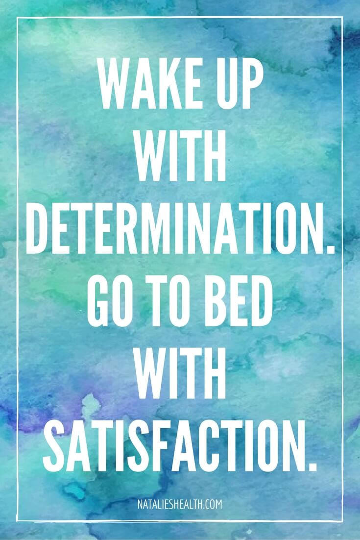 Mix Wake Up With Determination Go To Bed With Satisfaction