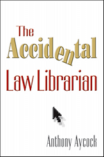 The Accidental Law Librarian, By Anthony Aycock