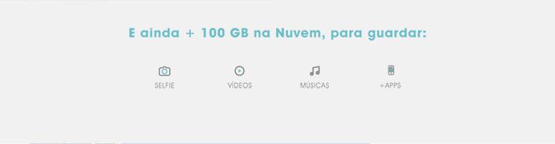 E ainda + 100 GB na Nuvem, para guardar: Selfies, vídeos, musicas e +apps.