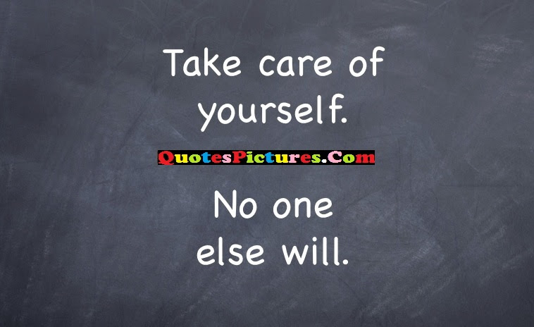 Selfish Quote Take Care Of Yourself No One Else Will