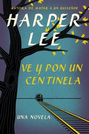 Ve y pon un centinela (Go Set a Watchman - Spanish Edition) - Harper Lee