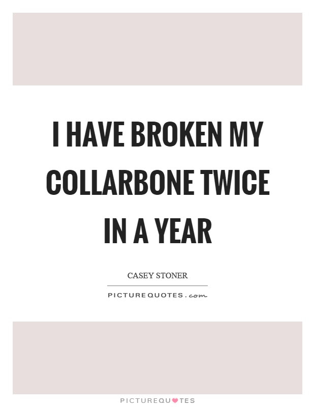 I Have Broken My Collarbone Twice In A Year Picture Quotes