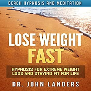 Lose Weight Fast: Hypnosis for Extreme Weight Loss and ...