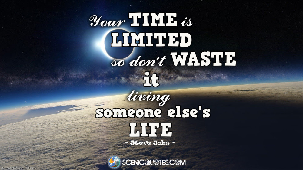 Dont Waste Your Time Living Someone Elses Life Scenic Quotes