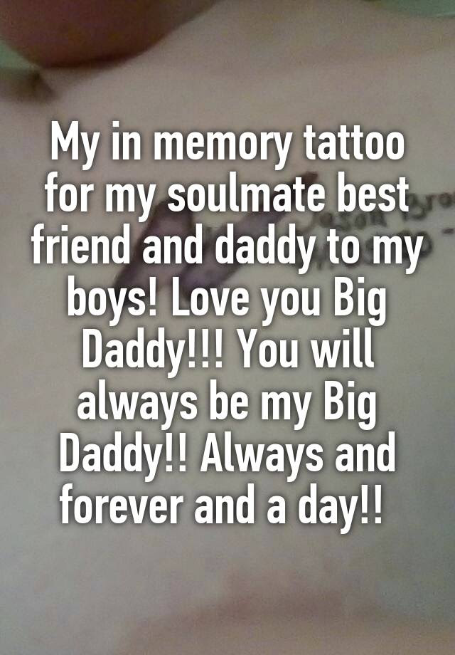 My In Memory Tattoo For My Soulmate Best Friend And Daddy To My Boys