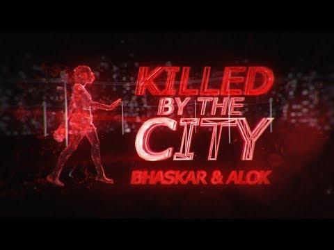 Bhaskar & Alok - Killed By The City (Official Video)