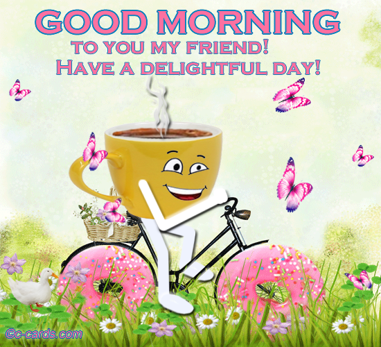Good Morning To You My Friend Free Good Morning Ecards Greeting