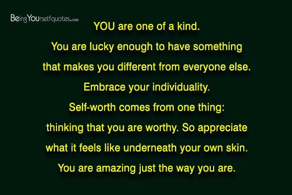 You Are One Of A Kind You Are Lucky Enough To Being Yourself Quotes