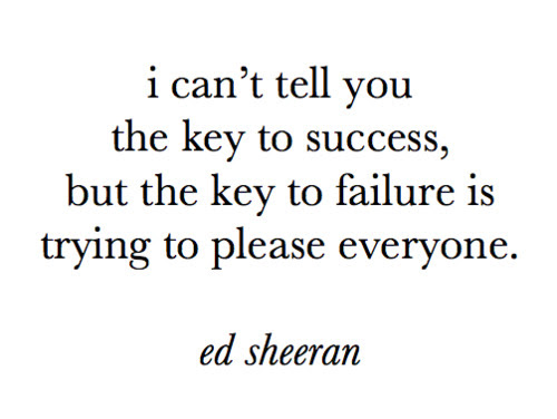Life Tumblr Quotes Important Ed Sheeran Be Who You Are About Life