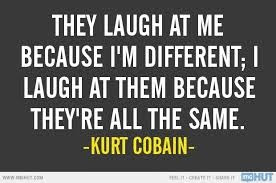 Kurt Cobain Images They Laugh At Me Because Im Different I Laugh