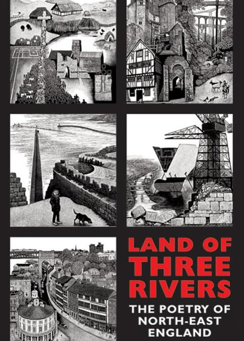Land of Three Rivers: the Poetry of North-East England, edited by Neil Astley