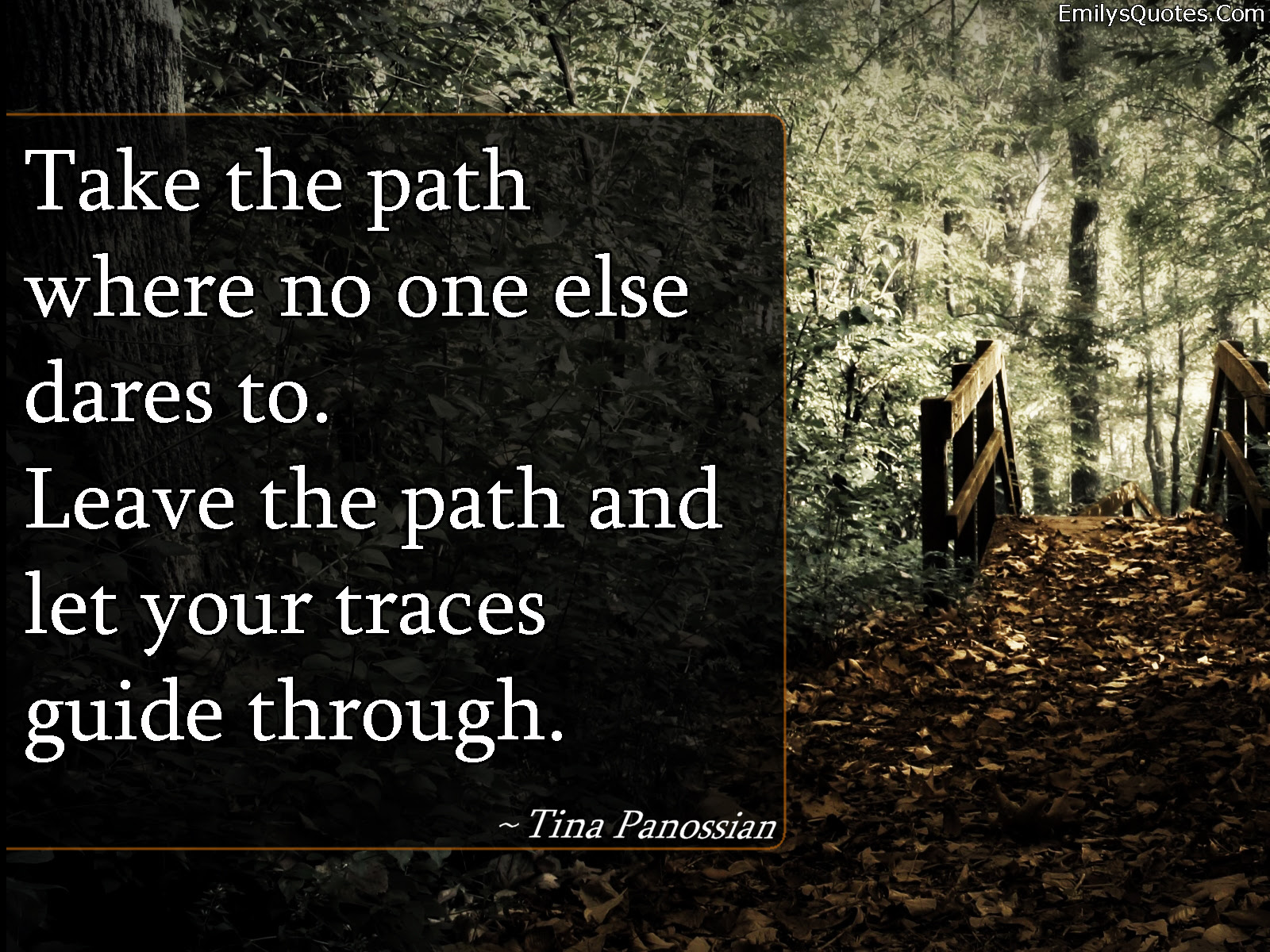 Take The Path Where No One Else Dares To Leave The Path And Let