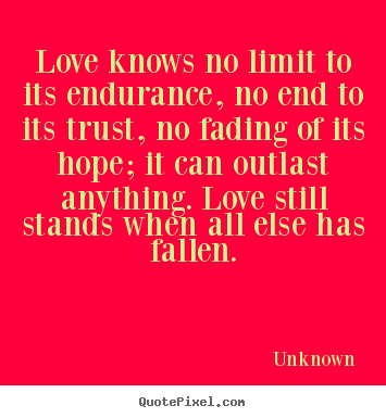 Unknown Image Quotes Love Knows No Limit To Its Endurance No End