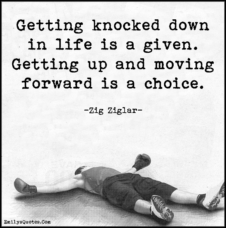 Getting Knocked Down In Life Is A Given Getting Up And Moving
