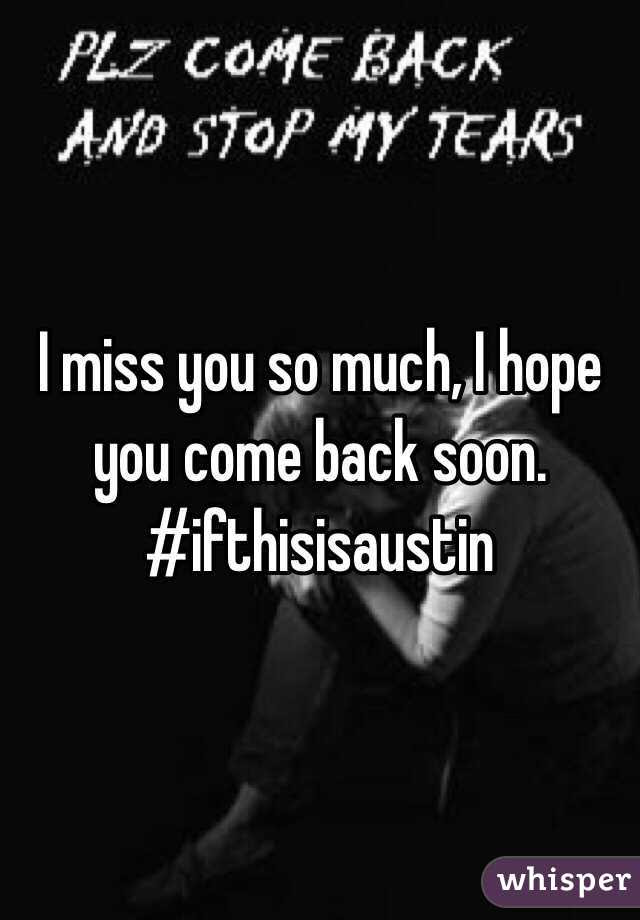 I Miss You So Much I Hope You Come Back Soon Ifthisisaustin