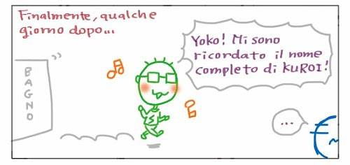 Finalmente, qualche giorno dopo… Yoko! Mi sono ricordato il nome completo di KUROI! …