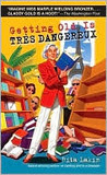Getting Old is Tres Dangereux: A Novel
