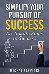 Simplify Your Pursuit of Success (Six Simple Steps to Success Book 1)
