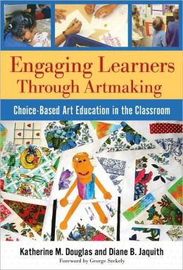 Engaging Learners Through Artmaking: Choice-Based Art Education in the Classroom